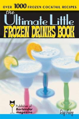 The Ultimate Little Frozen Drinks Book - Foley, Ray