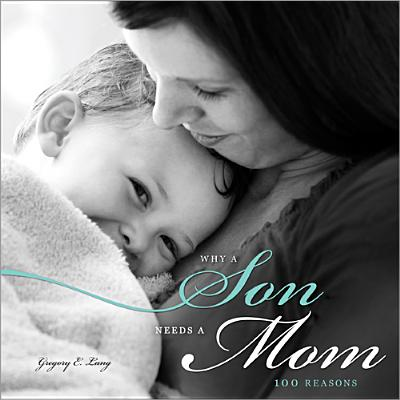 Why a Son Needs a Mom: 100 Reasons - Lang, Gregory E, Dr.