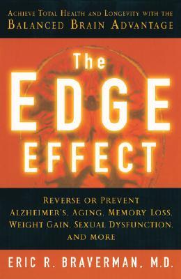 The Edge Effect: Achieve Total Health and Longevity with the Balanced Brain Advantage - Braverman, Eric R, Dr., M.D.