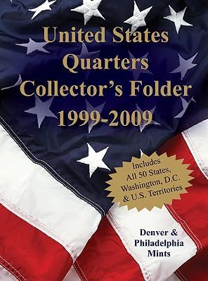 United States Quarters Collector's Folder 1999-2009: Denver & Philadelphia Mints - Sterling Publishing Company (Editor)