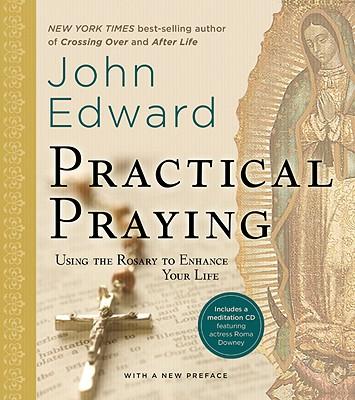 Practical Praying: Using the Rosary to Enhance Your Life - Edward, John