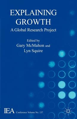 Explaining Growth: A Global Research Project - McMahon, Gary, and Squire, Lyn, Professor (Editor), and Solow, Robert M (Foreword by)