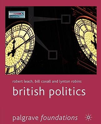 British Politics - Leach, Robert, and Coxall, Bill, and Robins, Lynton