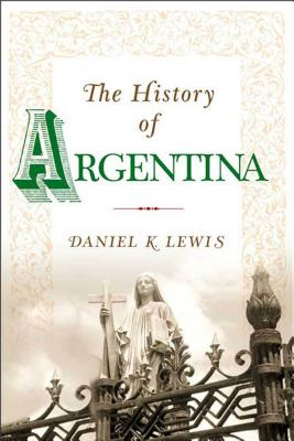 The History of Argentina - Lewis, Daniel K