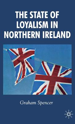 The State of Loyalism in Northern Ireland - Spencer, Graham