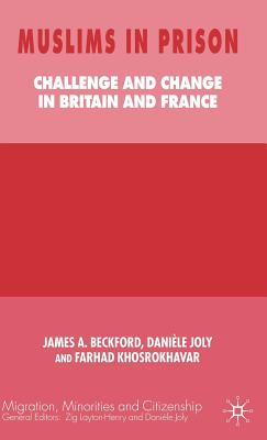 Muslims in Prison: Challenge and Change in Britain and France - Beckford, James A, Professor (Editor), and Joly, Dani Le (Editor), and Khosrokhavar, Farhad (Editor)