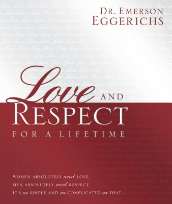 Love and Respect for a Lifetime: Women Absolutely Need Love. Men Absolutely Need Respect. Its as Simple and as Complicated as That... - Eggerichs, Emerson, Dr.