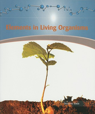 Elements in Living Organisms - Slade, Suzanne