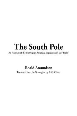 The South Pole: An Account of the Norwegian Antarctic Expedition in the Fram, 1910-1912 - Amundsen, Roald