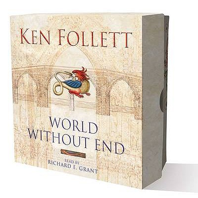 World without End - Follett, Ken, and Grant, Richard E. (Read by)
