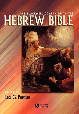 The Blackwell Companion to the Hebrew Bible - Perdue, Leo G (Editor)