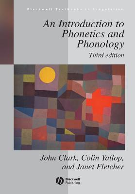 An Introduction to Phonetics and Phonology - Clark, John, and Yallop, Colin, and Fletcher, Janet