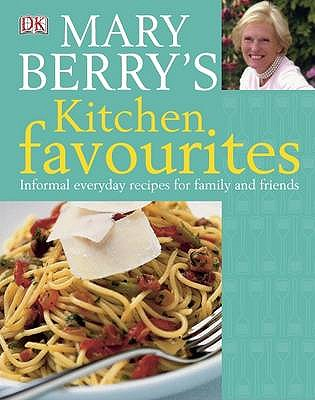 Mary Berry's Kitchen Favourites: Informal Everyday Recipes for Family and Friends - Berry, Mary