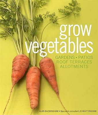 Grow Vegetables - Buckingham, Alan, and Whittingham, Jo (Editor)