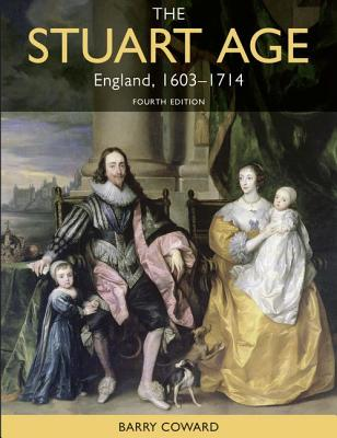 The Stuart Age: England 1603-1714 - Coward, Barry
