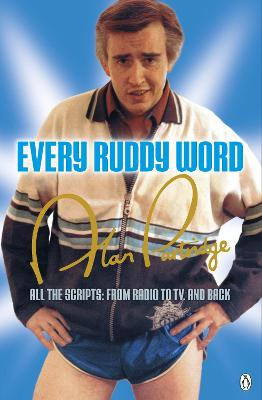 Alan Partridge: Every Ruddy Word: All the Scripts: From Radio to TV. And Back - Coogan, Steve, and Baynham, Peter, and Ianucci, Armando