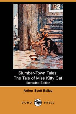 Slumber-Town Tales: The Tale of Miss Kitty Cat (Illustrated Edition) (Dodo Press) - Bailey, Arthur Scott