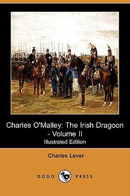 Charles O'Malley: The Irish Dragoon - Volume II (Illustrated Edition) (Dodo Press) - Lever, Charles