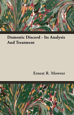 Domestic Discord - Its Analysis and Treatment - Mowrer, Ernest R