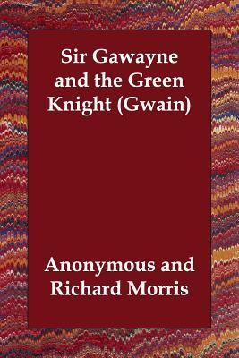 Sir Gawayne and the Green Knight (Gwain) - Anonymous, and Morris, Richard (Editor)