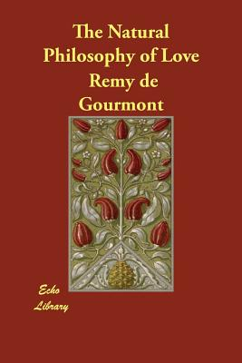 The Natural Philosophy of Love - de Gourmont, Remy, and Pound, Exra (Translated by)