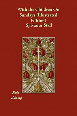 With the Children on Sundays (Illustrated Edition) - Stall, Sylvanus