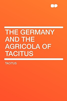 The Germany and the Agricola of Tacitus - Tacitus, P Cornelius