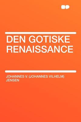 Den Gotiske Renaissance - Jensen, Johannes V
