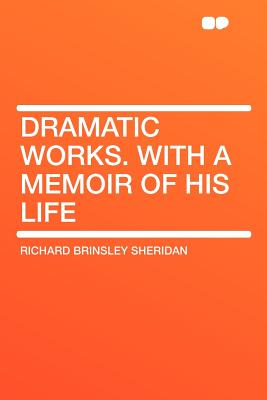Dramatic Works. with a Memoir of His Life - Sheridan, Richard Brinsley