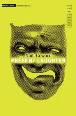 Present Laughter: A Light Comedy in Three Acts - Coward, Noel, Sir