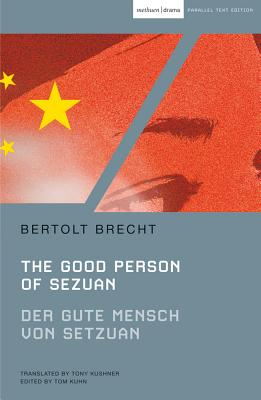 The Good Person of Szechwan: Der Gute Mensch Von Sezuan - Brecht, Bertolt, and Kushner, Tony (Translated by), and Kuhn, Tom (Editor)