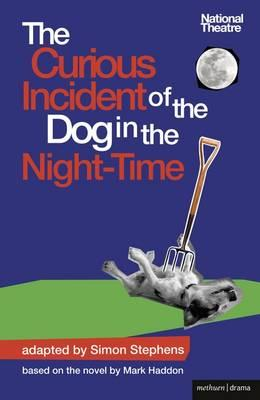 The Curious Incident of the Dog in the Night-Time - Haddon, Mark, and Stephens, Simon (Adapted by)