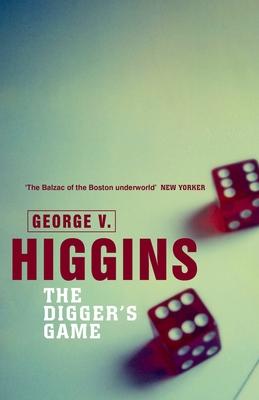 The Digger's Game - Higgins, George V.