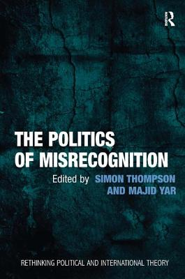The Politics of Misrecognition - Thompson, Simon, and Yar, Majid