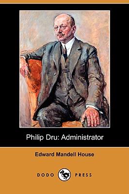 Philip Dru: Administrator (Dodo Press) - House, Edward Mandell