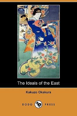 The Ideals of the East (Dodo Press) - Okakura, Kakuzo