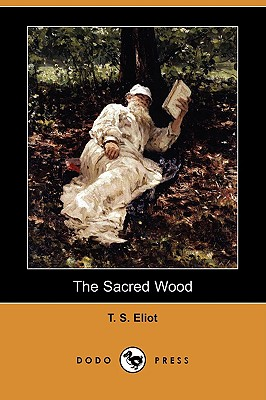The Sacred Wood: Essays on Poetry and Criticism (Dodo Press) - Eliot, T S, Professor