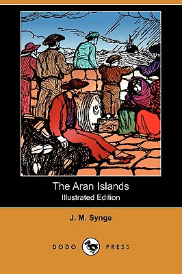 The Aran Islands (Illustrated Edition) (Dodo Press) - Synge, J M, and O'Brien, Edward J (Introduction by)