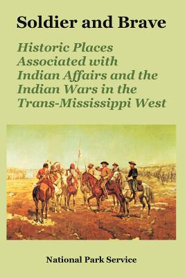 Soldier and Brave: Historic Places Associated with Indian Affairs and the Indian Wars in the Trans-Mississippi West - National Park Service, Park Service