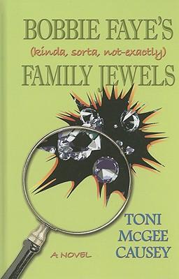 Bobbie Faye's (Kinda, Sorta, Not-Exactly) Family Jewels - Causey, Toni McGee