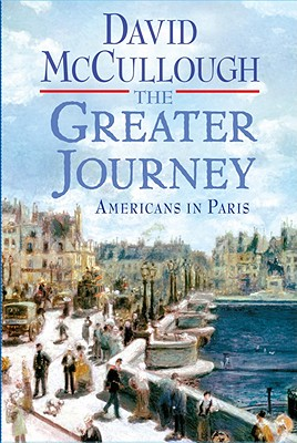 The Greater Journey: Americans in Paris - McCullough, David
