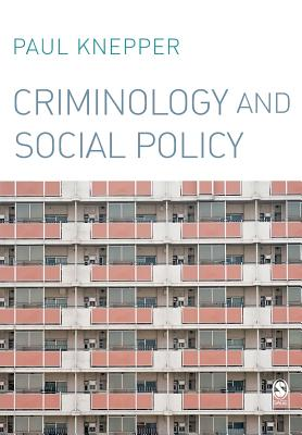 Criminology and Social Policy - Knepper, Paul, Dr.