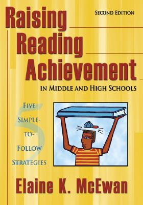 Raising Reading Achievement in Middle and High Schools: Five Simple-To-Follow Strategies - McEwan, Elaine K, Ed.D.