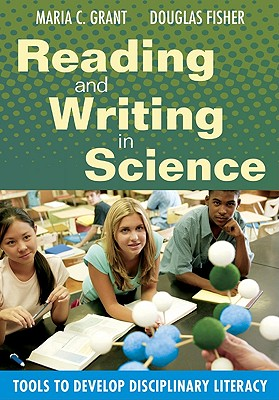Reading and Writing in Science: Tools to Develop Disciplinary Literacy - Grant, Maria C, and Fisher, Douglas