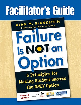 Failure Is Not an Option: 6 Principles for Making Student Success the Only Option - Blankstein, Alan M
