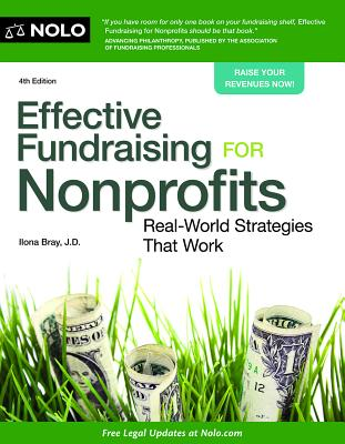 Effective Fundraising for Nonprofits: Real-World Strategies That Work - Bray, Ilona, J.D.
