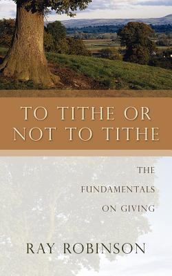 To Tithe or Not to Tithe - Robinson, Ray