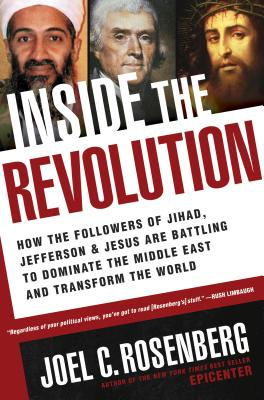 Inside the Revolution: How the Followers of Jihad, Jefferson & Jesus Are Battling to Dominate the Middle East and Transform the World - Rosenberg, Joel C