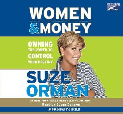 Women & Money: Owning the Power to Control Your Destiny - Orman, Suze, and Denaker, Susan (Read by)