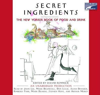 Secret Ingredients: The New Yorker Book of Food and Drink - Remnick, David (Editor), and Various (Read by)